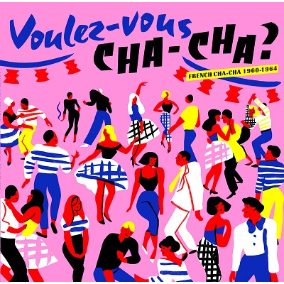Voulez-Vous Cha-Cha? (various) French Cha-Cha 1960-1964