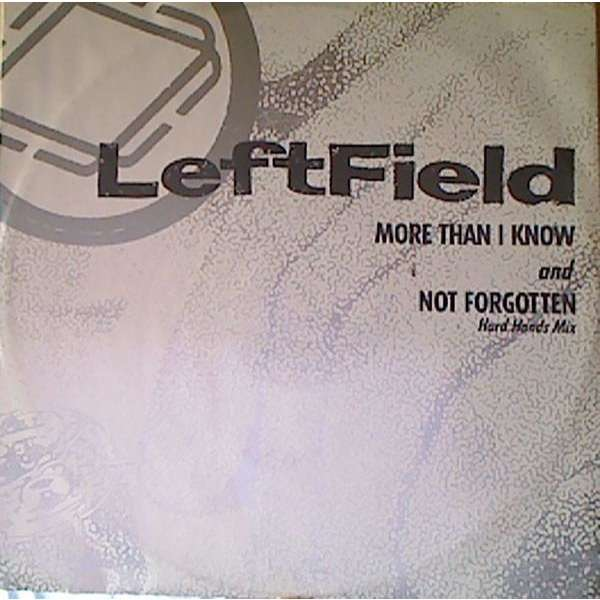 LeftField More Than I Know / Not Forgotten (Hard Hands Mix)