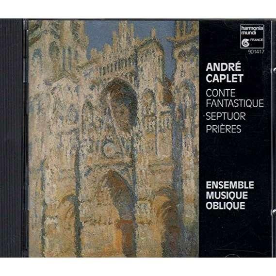 André Caplet / Ensemble Musique Oblique Conte Fantastique Septuor Prières