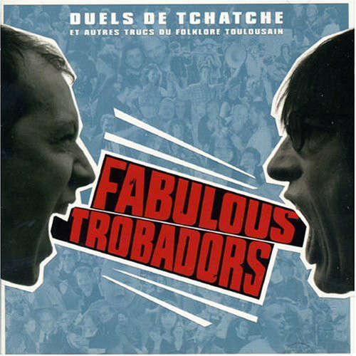 FABULOUS TROBADORS Duels De Tchatche Et Autres Trucs Du Folklore Toulousain