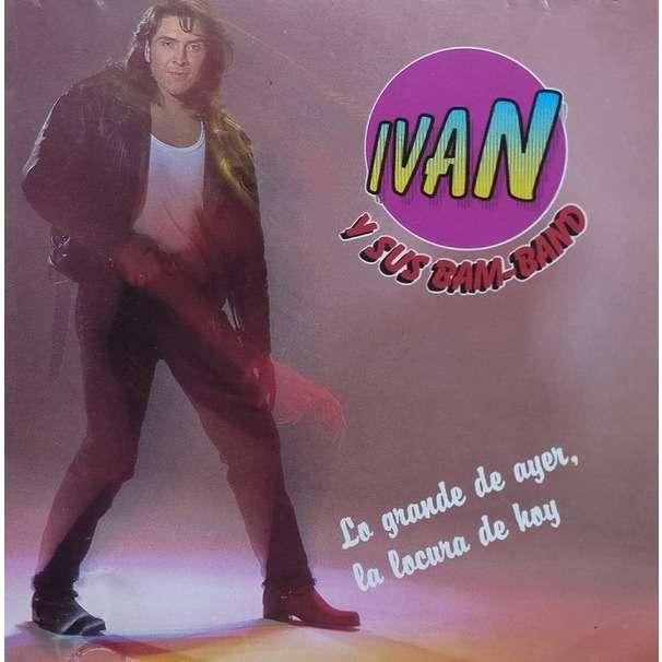 Ivan Y Sus Bam Band - Lo Grande De Ayer, La Locura Ivan Y Sus Bam Band - Lo Grande De Ayer, La Locura De Hoy (, Album)
