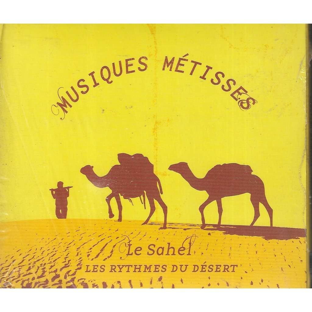 compilation . divers . various artists Le Sahel Musiques métisses : Les rythmes du désert