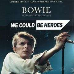 David Bowie We Could Be Heroes - The Legendary Broadcasts