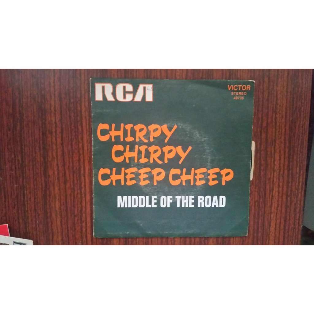 MIDDLE OF THE ROAD CHIRPY CHEEP CHEEP