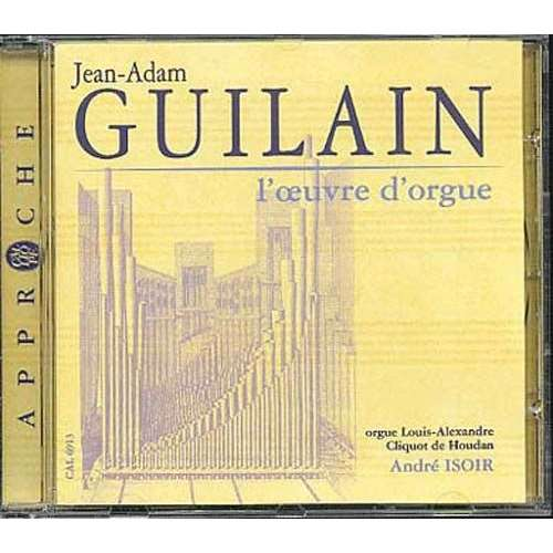Jean-Adam Guilain / André Isoir L'Oeuvre d'Orgue