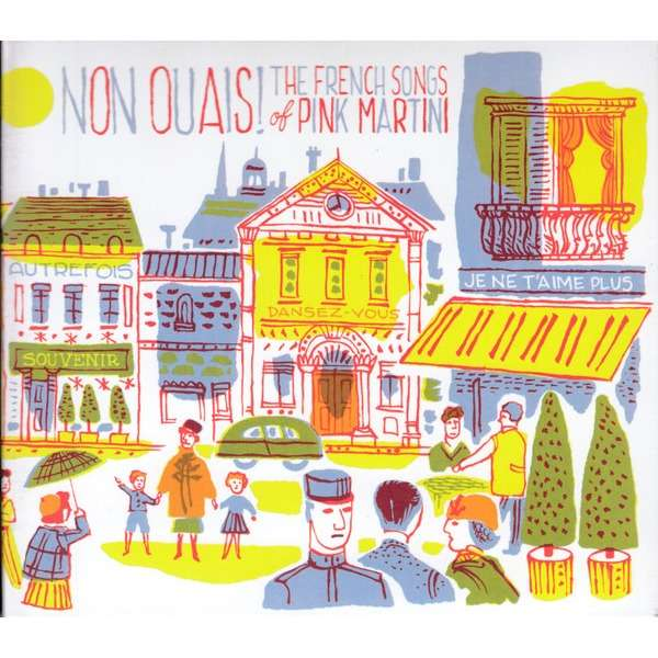 Pink Martini Non Ouais! The French songs Of Pink Martini