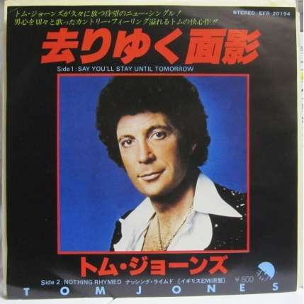 Tom Jones Say You'll Stay Until Tomorrow/Nothing Rhymed -white label promo-