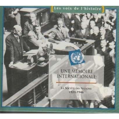 LA VOIX DE L'HISTOIRE UNE MEMOIRE INTERNATIONALE - LA SOCIETE DES NATIONS 1920-1946
