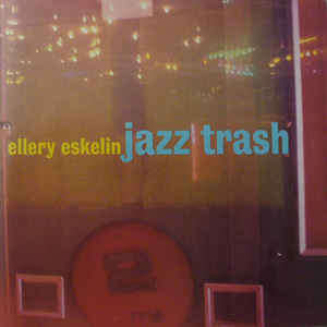 Ellery Eskelin Jazz Trash