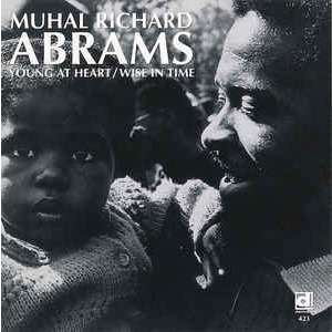 Muhal Richard Abrams Young At Heart / Wise In Time