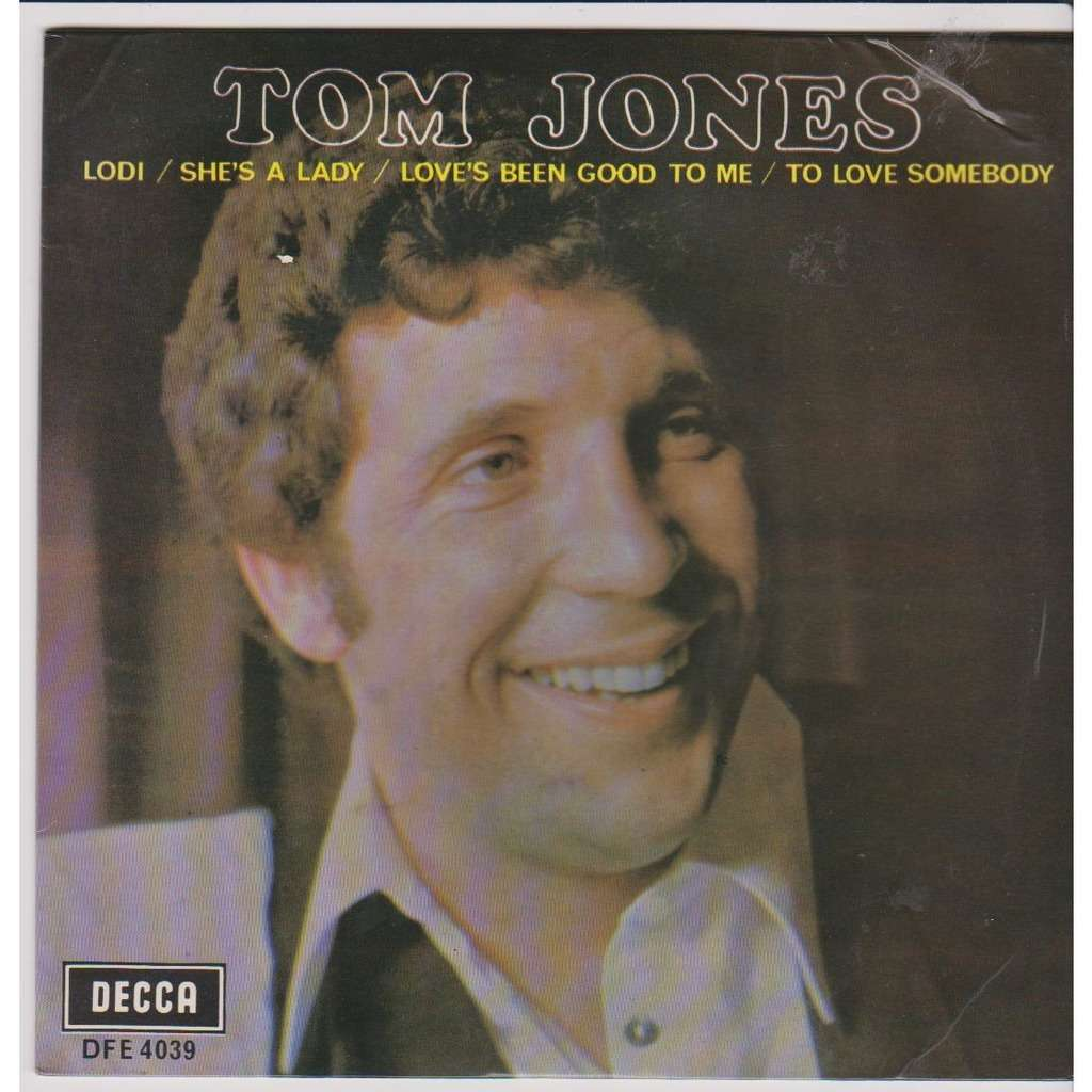 tom jones LODI SHES' A LADY LOVE'S BEEN GOOD TO ME TO LOVE SOMEBODY
