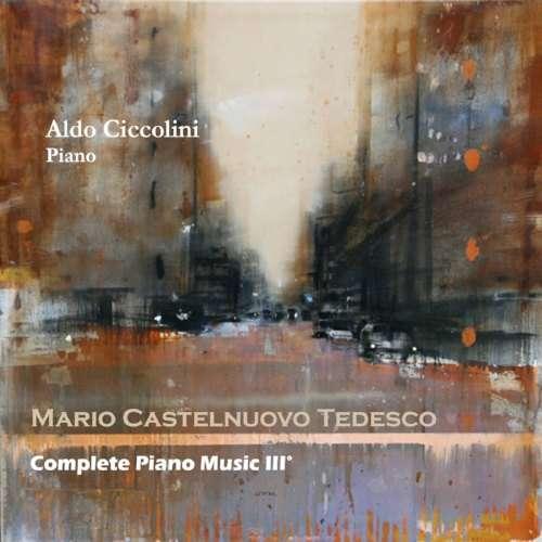 Mario Castelnuovo-Tedesco Intégrale pour piano vol.3 - Aldo Ciccolini