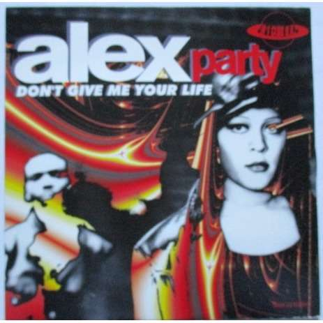 ALEX PARTY don't give me your life