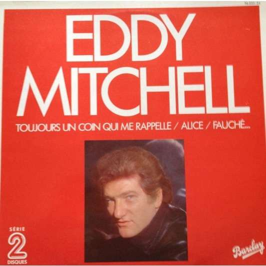 eddy mitchell toujours un coin qui me rappelle/alice/fauché