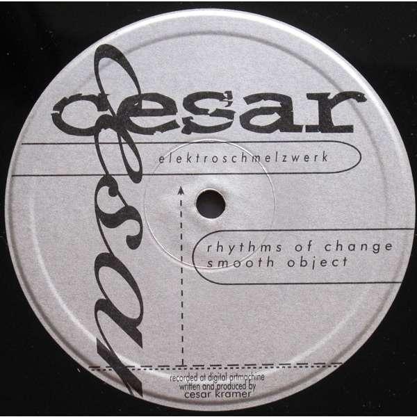 Cesar Kramer Rhythms Of Change / Smooth Object / Elektroschmelzwerk