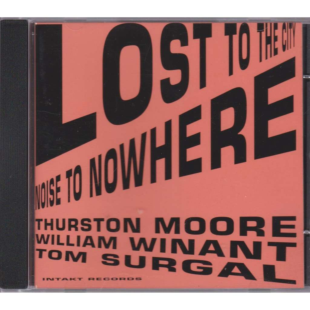 thurston moore william winant tom surgal lost to the city noise to nowhere