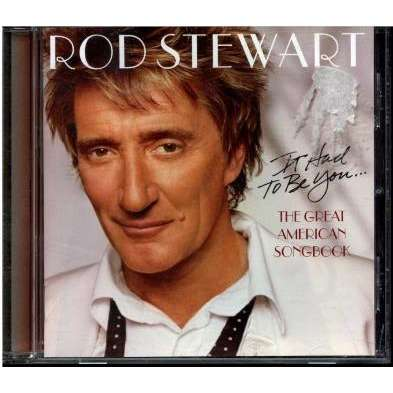 Stewart, Rod It Had To Be You... The Great American Songbook