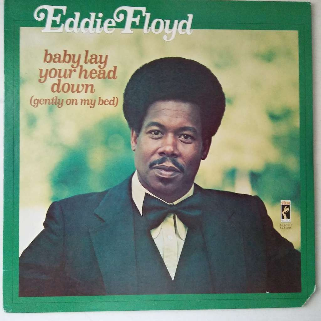Eddie Floyd Baby Lay Your Head Down (Gently On My Bed)
