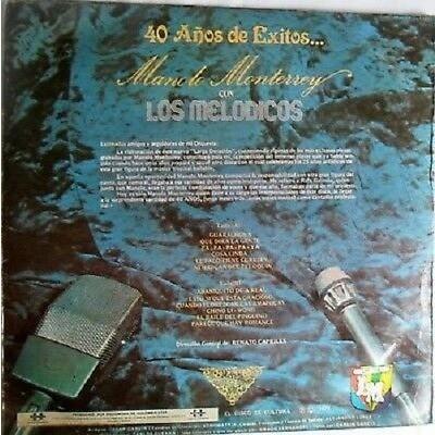 40 AÑOS DE EXITOS DE MANOLO MONTERREY 40 AÑOS DE EXITOS DE MANOLO MONTERREY CON LOS MELODICOS/DISCOMODA/1978