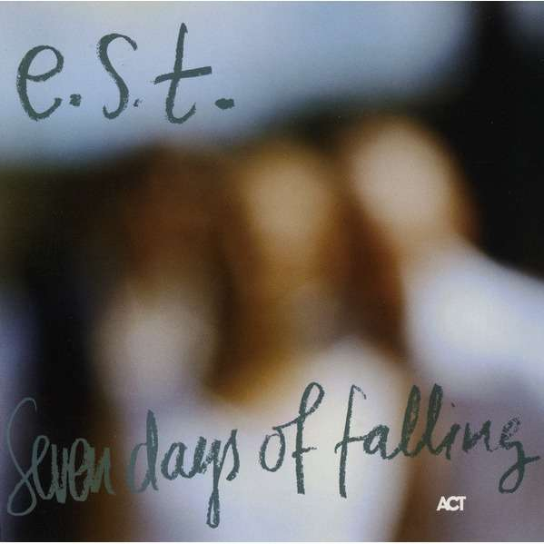 EST ( ESBJORN SVENSSON TRIO ) SEVEN DAYS OF FALLING