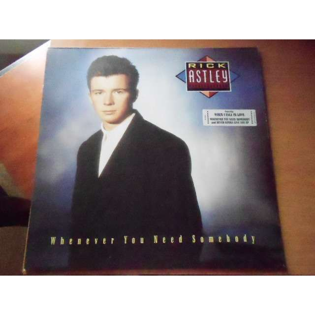 RICK ASTLEY whenever you need somebody