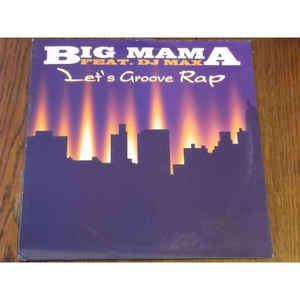 Big Mama Featuring DJ Max Let's Groove Rap