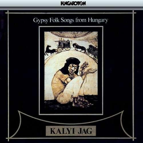 Various Gypsy Folk Songs from Hungary Kalyj Jag