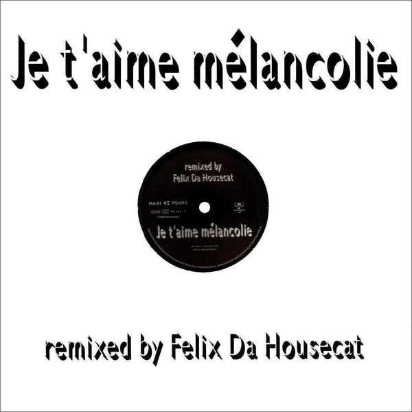 Mylène Farmer Je T'aime Mélancolie (Remixed By Felix Da Housecat)- Sided, Single