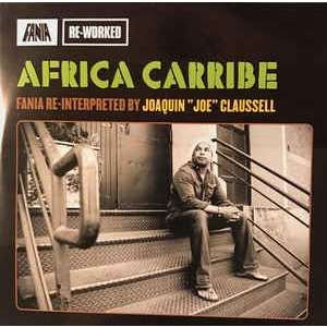 Joe Claussell Africa Carribe (Fania Re-Interpreted)