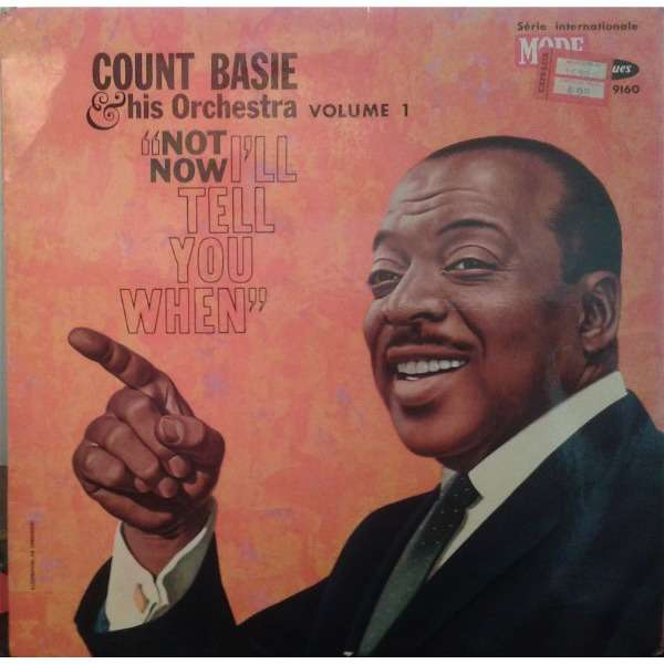 Count Basie & His Orchestra Not Now, I'll Tell You When