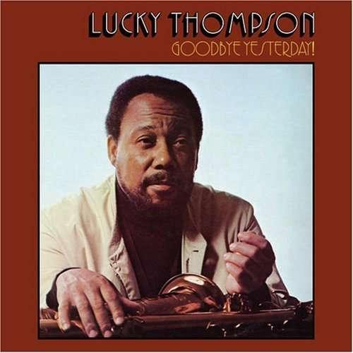 Lucky Thompson Goodbye Yesterday!