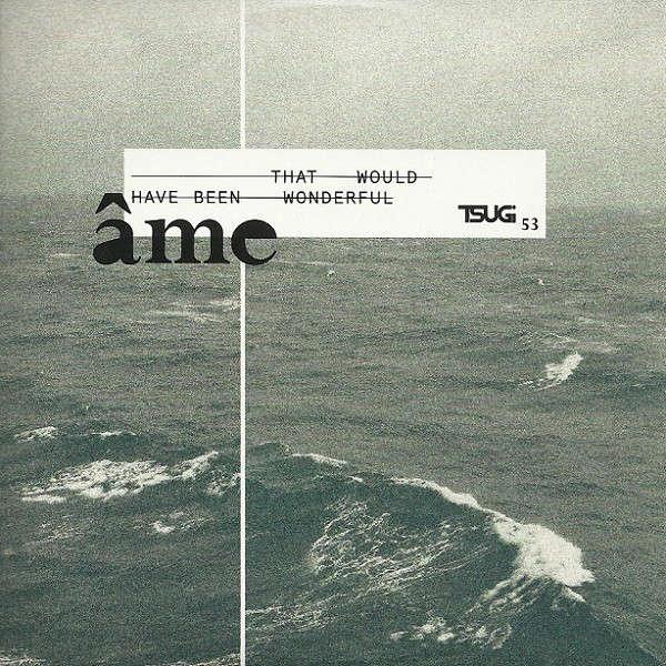 Âme TSUGI SAMPLER 53 - Âme - That Would Have Been Wonderful