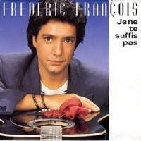 FRANCOIS FREDERIC JE NE TE SUFFIS PAS / a la vida