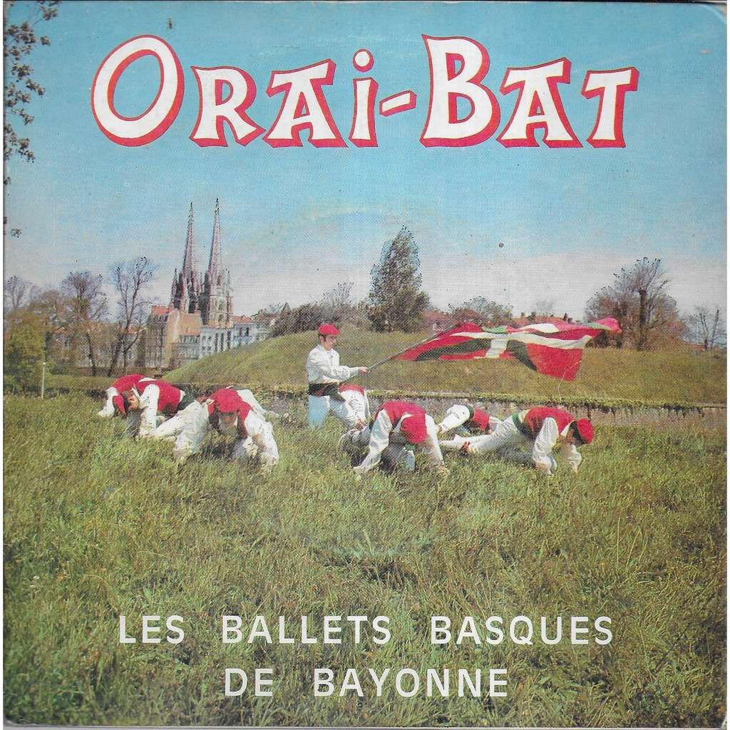 Les BALLETS BASQUES DE BAYONNE Orai-Bat