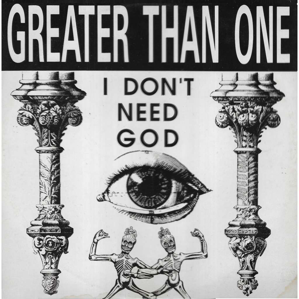 GREATER THAN ONE I don't need God
