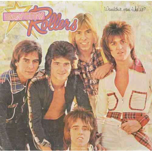 bay city rollers Wouldn't You Like It?