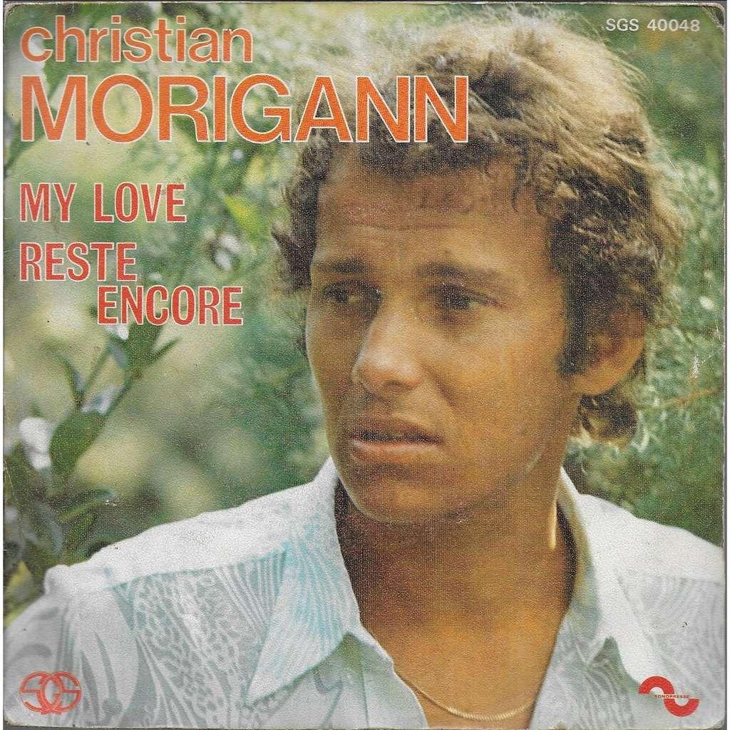 Christian MORIGANN My love - Reste encore