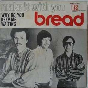 bread make it with you/why do you keep me waiting