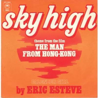 ERIC ESTEVE sky high ( theme from the film the man from hong-kong )/ calendar girl