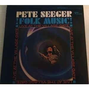 Pete Seeger Folk Music! Live At The Village Gate