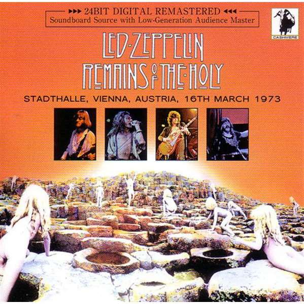 Led Zeppelin Remains Of The Holy - Live at Stadthalle, Vienna Austria on March 16 1973. Excellent audience source