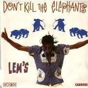 Lem's Don't kill the elephants - Don't kill the elephants