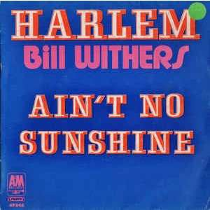 Bill Withers Ain't no sunshine/Harlem