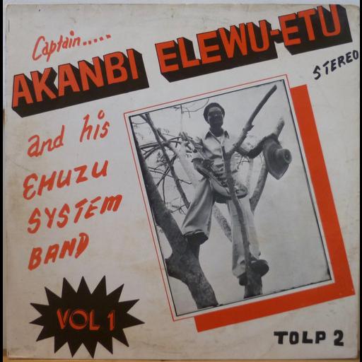 CAPTAIN AKANBI ELEWU-ETU & EHUZU S/T Vol. 1