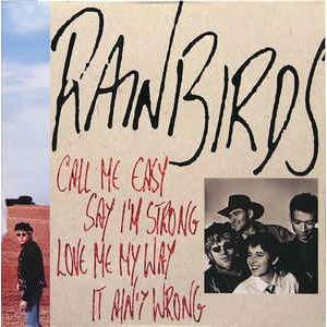 rainbirds Call Me Easy Say I'm Strong Love Me My Way It Ain't Wrong