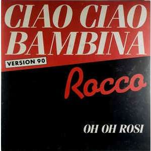 rocco Ciao Ciao Bambina; / 0h oh rosi
