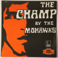 THE MOHAWKS - The Champ (Funk/Organ/breaks) - 45T (SP 2 titres)