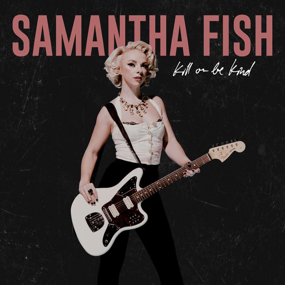 Samantha Fish Kill Or Be Kind