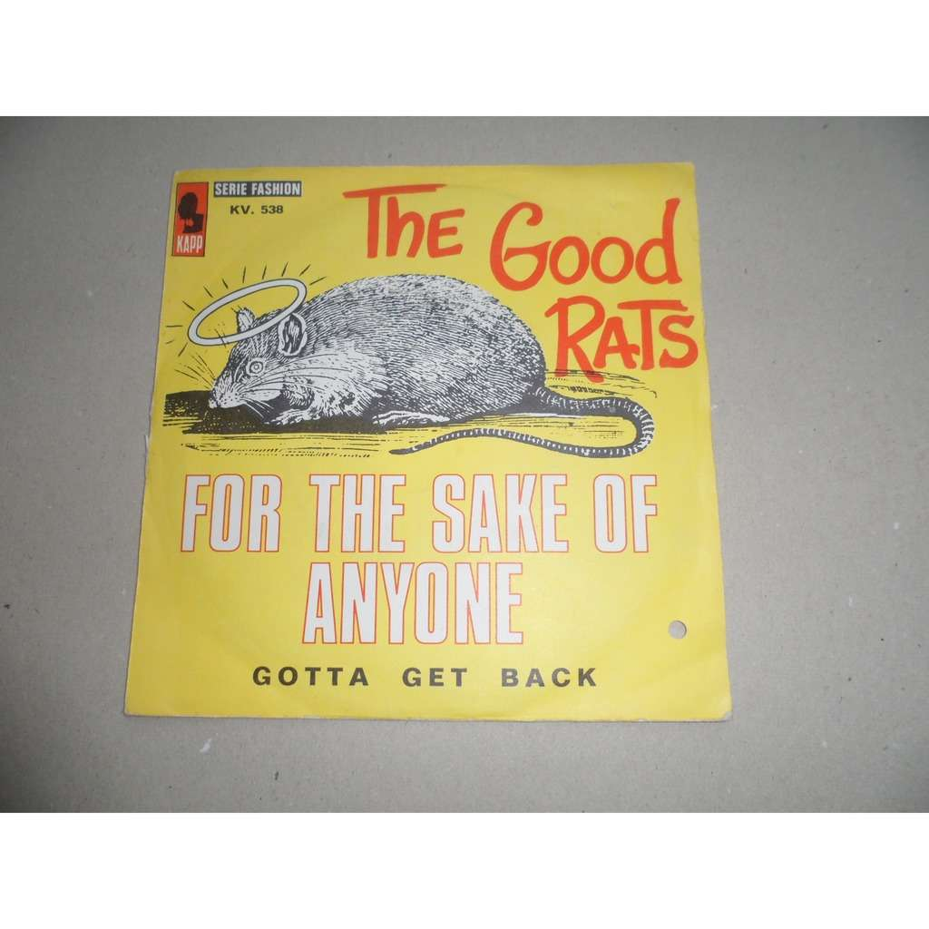 GOOD RATS for the sake of anyone / gotta get back
