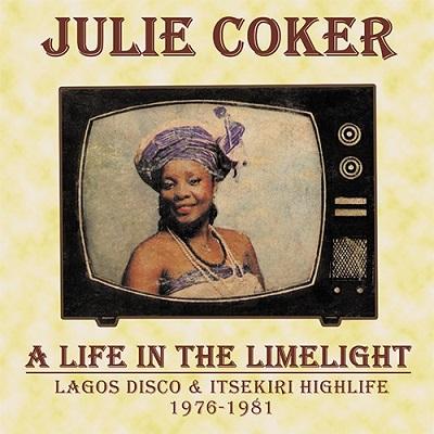 Julie Coker A Life In The Limelight (Lagos Disco & Itsekiri Highlife 1976-1981)